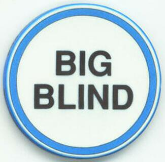 Big blind = la grosse blinde , mise obligatoire